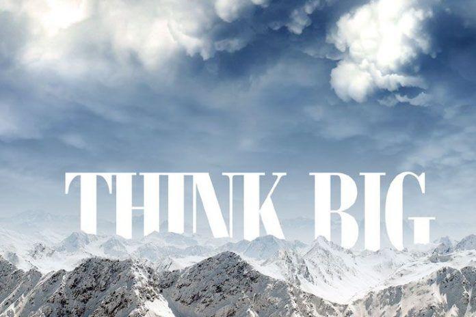 Think big to achieve big