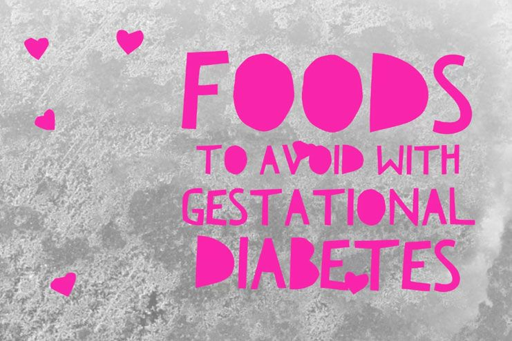 avoid with gestational diabetes?