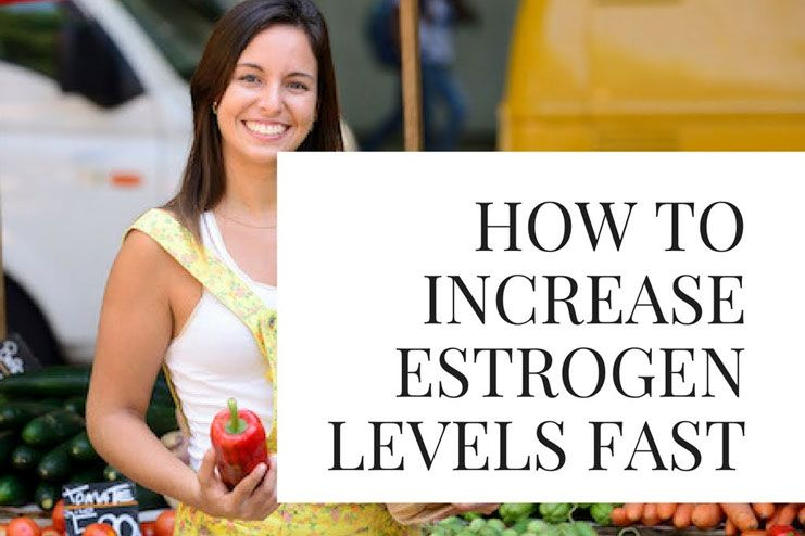 How to increase estrogen levels