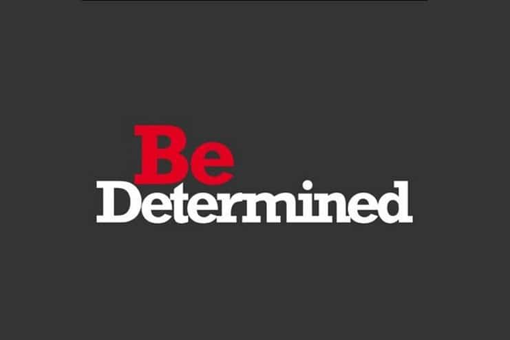 Be Determined And Stay Motivated