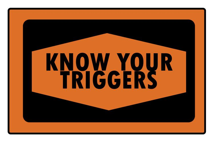 Know your triggers