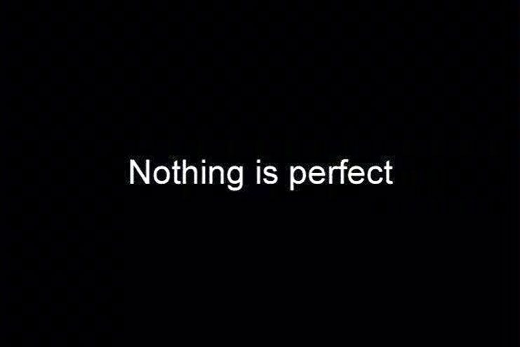 Understand that there is nothing like perfect